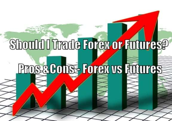 Should I Trade Forex or Futures? Pros/Cons-Forex vs Futures - Stay At Home Trader
